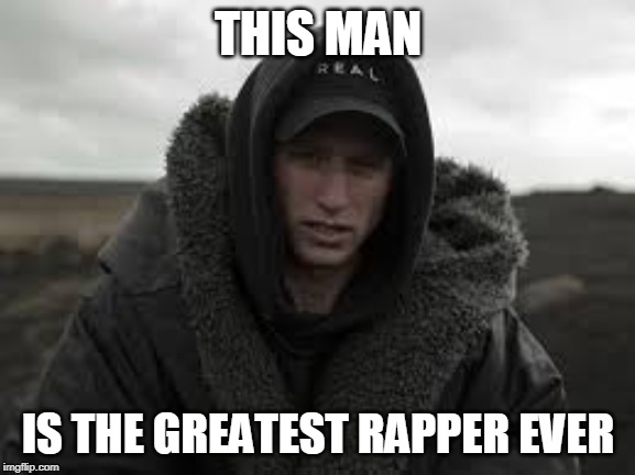 THIS MAN; IS THE GREATEST RAPPER EVER | image tagged in nf | made w/ Imgflip meme maker