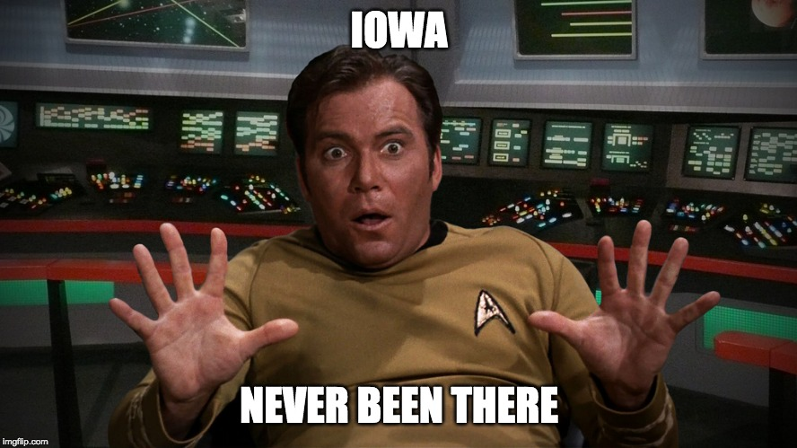 Captain Kirk |  IOWA; NEVER BEEN THERE | image tagged in captain kirk | made w/ Imgflip meme maker