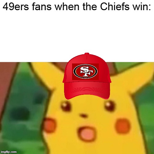 Surprised Pikachu |  49ers fans when the Chiefs win: | image tagged in memes,surprised pikachu | made w/ Imgflip meme maker