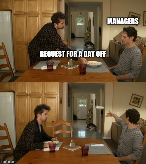 Plate toss |  MANAGERS; REQUEST FOR A DAY OFF | image tagged in plate toss | made w/ Imgflip meme maker