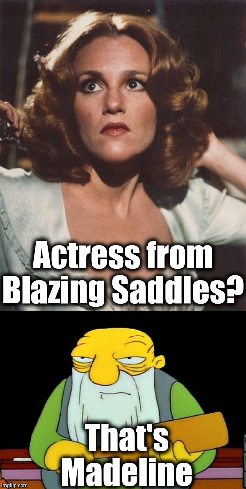 Anyone remember Madeline Kahn? |  Actress from Blazing Saddles? That's Madeline | image tagged in that's a paddlin',blazing saddles,actress,1970s | made w/ Imgflip meme maker