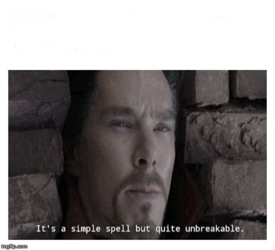 It's a simple spell but quite unbreakable | image tagged in its a simple spell but quite unbreakable | made w/ Imgflip meme maker