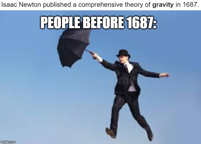 This is a repost, because my science teacher has meme monday |  PEOPLE BEFORE 1687: | image tagged in flying | made w/ Imgflip meme maker
