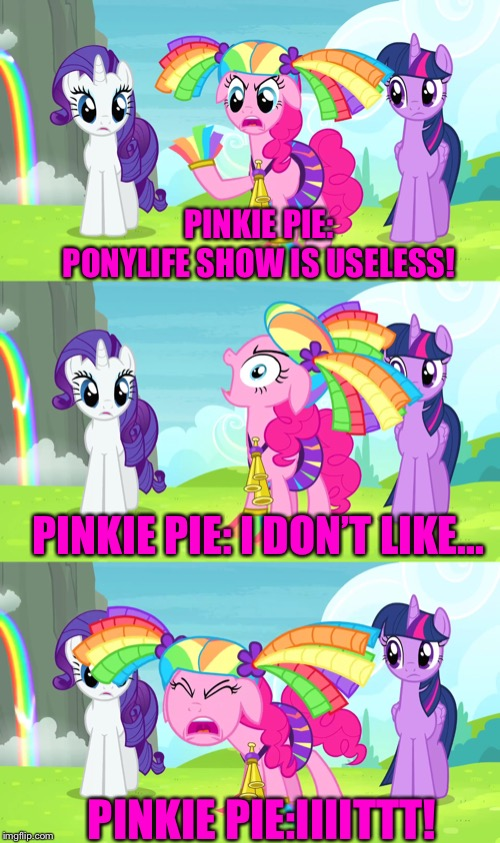 Pinkie pie hates MLP: PonyLife show |  PINKIE PIE: PONYLIFE SHOW IS USELESS! PINKIE PIE: I DON'T LIKE... PINKIE PIE:IIIITTT! | image tagged in mlp fim,pinkie pie,mlp meme,memes,rarity,twilight sparkle | made w/ Imgflip meme maker