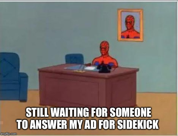 Spiderman Computer Desk |  STILL WAITING FOR SOMEONE TO ANSWER MY AD FOR SIDEKICK | image tagged in memes,spiderman computer desk,spiderman | made w/ Imgflip meme maker