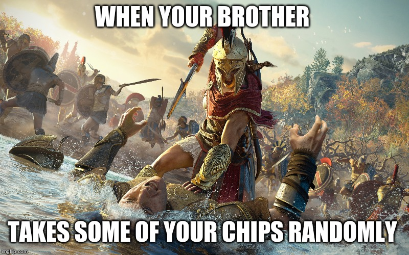 WHEN YOUR BROTHER; TAKES SOME OF YOUR CHIPS RANDOMLY | image tagged in assassins creed | made w/ Imgflip meme maker