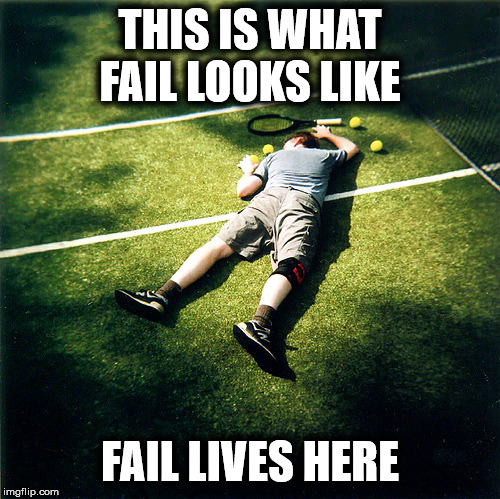 Welcome to Failsville |  THIS IS WHAT FAIL LOOKS LIKE; FAIL LIVES HERE | image tagged in memes,tennis defeat,fail,epic fail,help i've fallen and i can't get up,fail bigtime | made w/ Imgflip meme maker