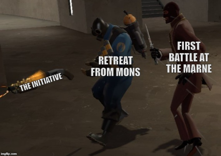 The Marne Takes the Initiative |  FIRST BATTLE AT THE MARNE; RETREAT FROM MONS; THE INITIATIVE | image tagged in team fortress 2,first battle of the marne,retreat from mons,world war 1,history | made w/ Imgflip meme maker