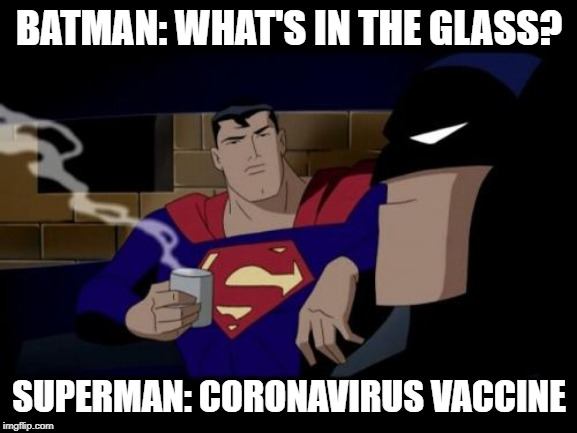 Batman And Superman |  BATMAN: WHAT'S IN THE GLASS? SUPERMAN: CORONAVIRUS VACCINE | image tagged in memes,batman and superman | made w/ Imgflip meme maker