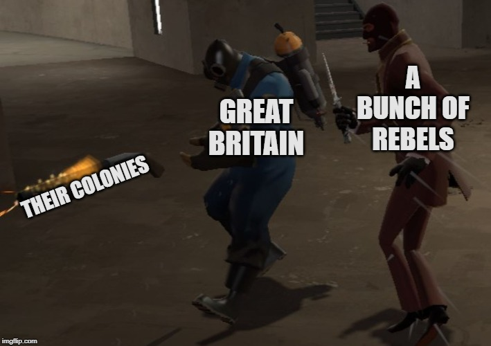 A Bunch of Rebels Take the Colonies |  A BUNCH OF REBELS; GREAT BRITAIN; THEIR COLONIES | image tagged in spy stabbing pyro,history,historical meme,american revolution,great britain,america | made w/ Imgflip meme maker