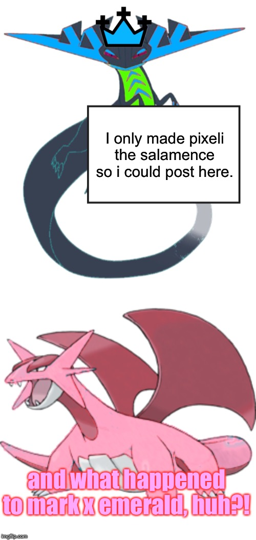 I only made pixeli the salamence so i could post here. and what happened to mark x emerald, huh?! | image tagged in tre holds a sign,pixeli the salamence | made w/ Imgflip meme maker