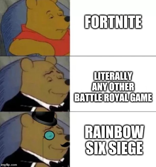 Fancy pooh | FORTNITE LITERALLY ANY OTHER BATTLE ROYAL GAME RAΙNВOW ЅΙХ ЅΙEGE | image tagged in fancy pooh | made w/ Imgflip meme maker