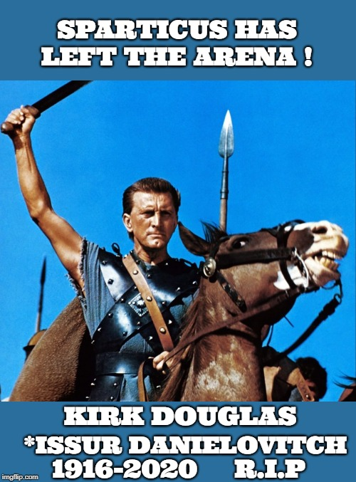 SPARTICUS HAS LEFT THE ARENA ! KIRK DOUGLAS; 1916-2020     R.I.P; *ISSUR DANIELOVITCH | image tagged in actor,deceased,movie_star,roman | made w/ Imgflip meme maker