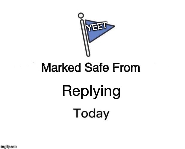 Replying YEET | image tagged in memes,marked safe from | made w/ Imgflip meme maker