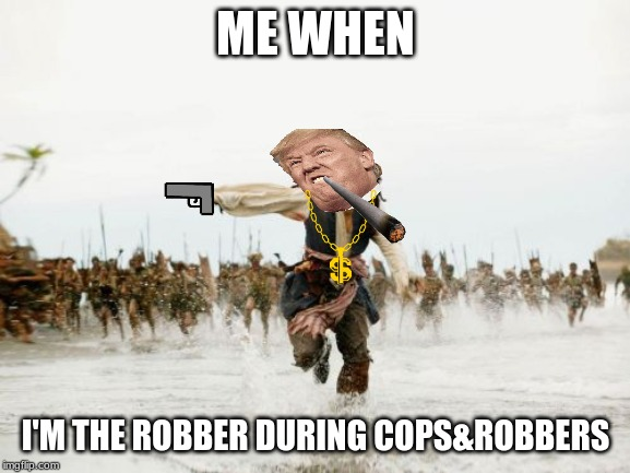Jack Sparrow Being Chased Meme |  ME WHEN; I'M THE ROBBER DURING COPS&ROBBERS | image tagged in memes,jack sparrow being chased | made w/ Imgflip meme maker