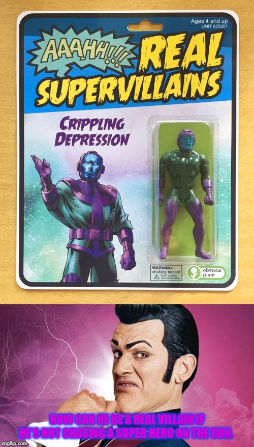 False advertising | HOW CAN HE BE A REAL VILLAIN IF HE'S NOT CHASING A SUPER HERO ON THE RUN. | image tagged in robbie rotten,funny,memes | made w/ Imgflip meme maker