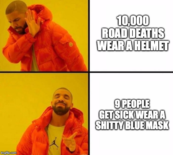 10,000 ROAD DEATHS WEAR A HELMET; 9 PEOPLE GET SICK WEAR A SHITTY BLUE MASK | image tagged in orange jacket | made w/ Imgflip meme maker