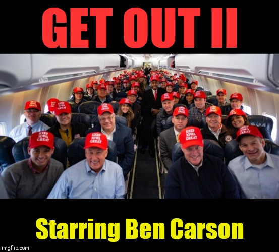 GET OUT II; Starring Ben Carson | image tagged in ben carson,donald trump,gop hypocrite,make america great again | made w/ Imgflip meme maker