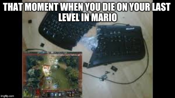 THAT MOMENT WHEN YOU DIE ON YOUR LAST  LEVEL IN MARIO | image tagged in rage,mario,broken computer | made w/ Imgflip meme maker