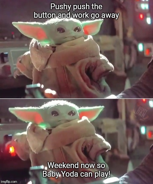Mischievous Baby Yoda |  Pushy push the button and work go away; Weekend now so Baby Yoda can play! | image tagged in mischievous baby yoda | made w/ Imgflip meme maker