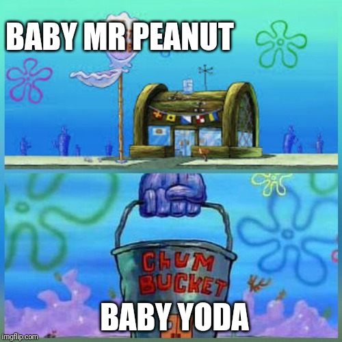 Baby peanut came first you uncultured swines #BabyNut | BABY MR PEANUT BABY YODA | image tagged in memes,krusty krab vs chum bucket,mr peanut,baby mr peanut | made w/ Imgflip meme maker