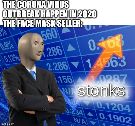But will be rare mask if everyone buy too much.. | THE CORONA VIRUS OUTBREAK HAPPEN IN 2020 THE FACE MASK SELLER: | image tagged in stonks,memes,coronavirus,face mask seller | made w/ Imgflip meme maker