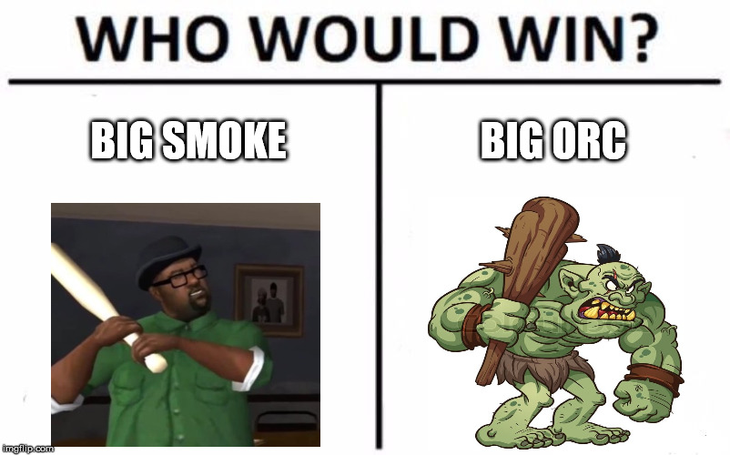 Who Would Win? Meme | BIG SMOKE BIG ORC | image tagged in memes,who would win | made w/ Imgflip meme maker