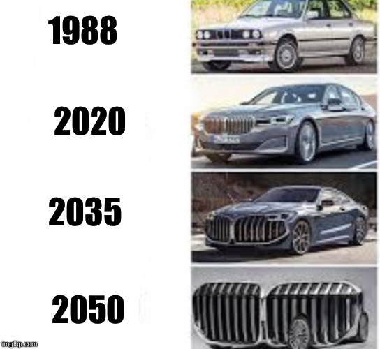 """Every generation, these hot grills on BMW gets bigger...""-founder of BMW 