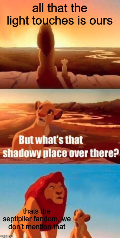 Simba Shadowy Place |  all that the light touches is ours; thats the septiplier fandom, we don't mention that | image tagged in memes,simba shadowy place | made w/ Imgflip meme maker