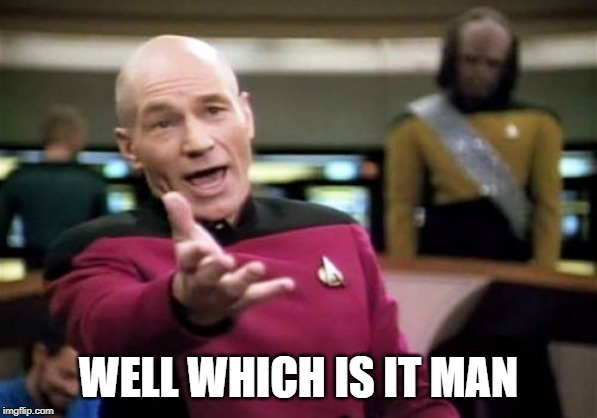 Picard Wtf Meme | WELL WHICH IS IT MAN | image tagged in memes,picard wtf | made w/ Imgflip meme maker