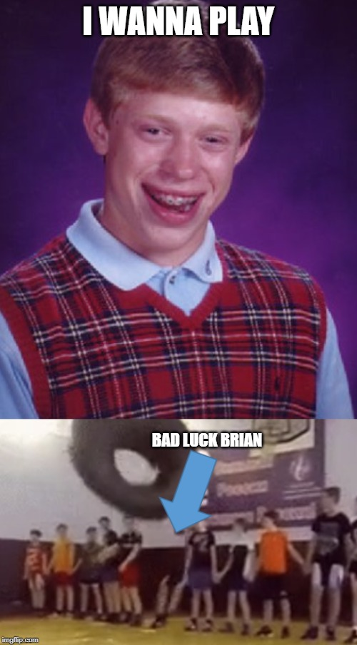 I WANNA PLAY BAD LUCK BRIAN | made w/ Imgflip meme maker