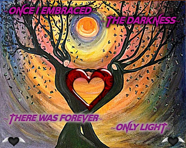 DARKNESS AND LIGHT | ~ONCE I EMBRACED~                                             ~THE DARKNESS~ ~THERE WAS FOREVER~                                           | image tagged in happy tree friends,darkness,light,still a better love story than twilight,paul ryan,i love your accent | made w/ Imgflip meme maker