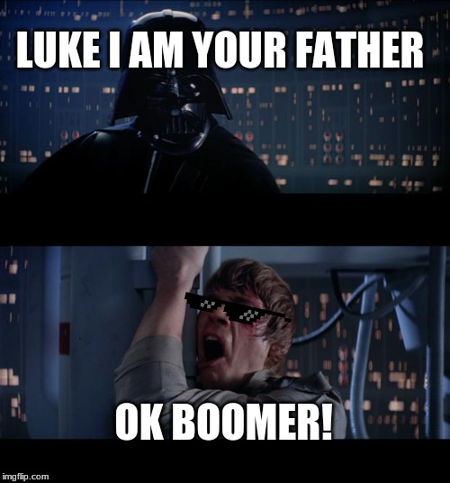 If Star Wars was made in 2020/2019 | LUKE I AM YOUR FATHER OK BOOMER! | image tagged in memes,star wars no | made w/ Imgflip meme maker