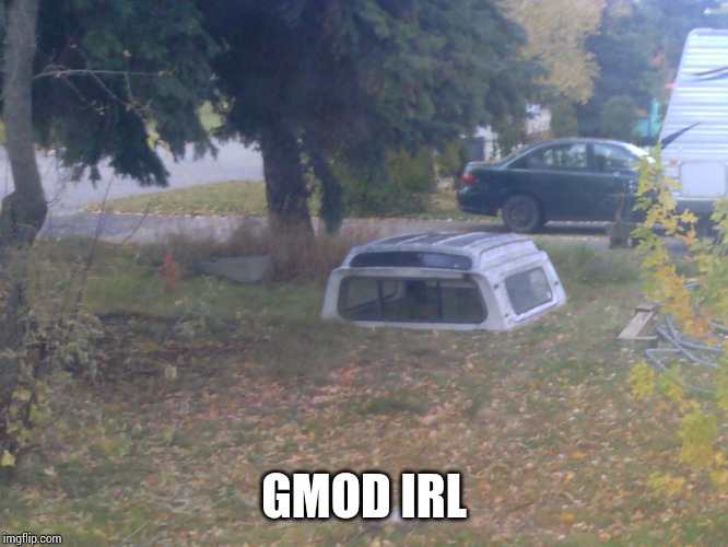 Gmod irl |  GMOD IRL | image tagged in gmod,irl | made w/ Imgflip meme maker
