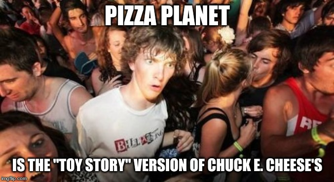 "Or am I a sad, strange little man and need to go home? |  PIZZA PLANET; IS THE ""TOY STORY"" VERSION OF CHUCK E. CHEESE'S 