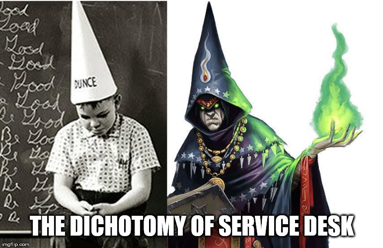 The dichotomy of service desk | THE DICHOTOMY OF SERVICE DESK | image tagged in helpdesk,computer guy,computers,computers/electronics,tech support,tech | made w/ Imgflip meme maker
