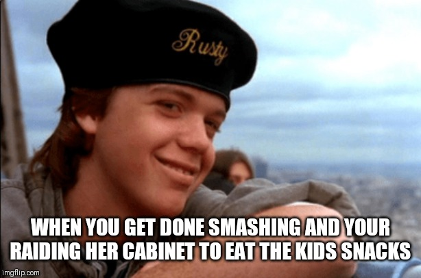 WHEN YOU GET DONE SMASHING AND YOUR RAIDING HER CABINET TO EAT THE KIDS SNACKS | image tagged in national lampoon,vacation,european,chevy chase,movies | made w/ Imgflip meme maker