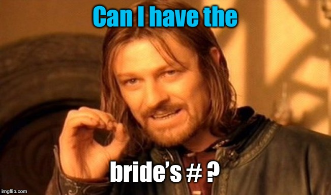 One Does Not Simply Meme | Can I have the bride's # ? | image tagged in memes,one does not simply | made w/ Imgflip meme maker