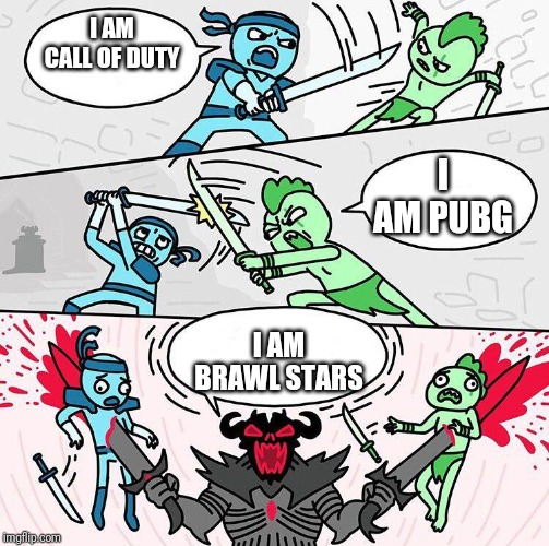 Best Game |  I AM CALL OF DUTY; I AM PUBG; I AM BRAWL STARS | image tagged in i am x i am x i am x,brawl stars,call of duty,pubg | made w/ Imgflip meme maker