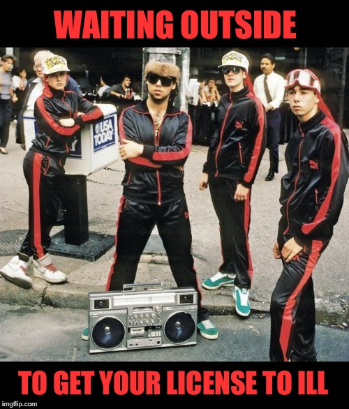 Ready to fight for their right | WAITING OUTSIDE TO GET YOUR LICENSE TO ILL | image tagged in beastie boys,80s music,white,boy,rap | made w/ Imgflip meme maker