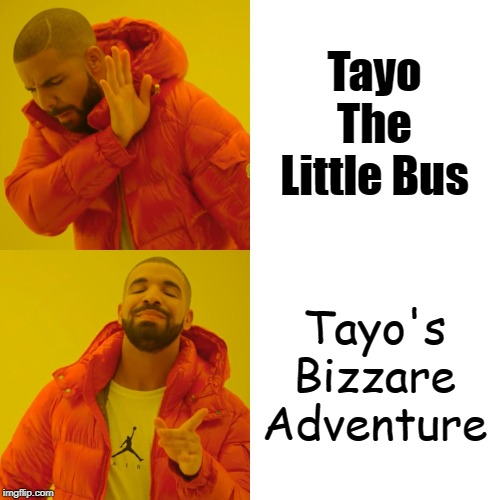 Tayo The Little Bus Tayo's Bizzare Adventure | image tagged in memes,drake hotline bling | made w/ Imgflip meme maker