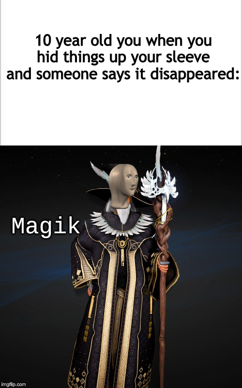 i did this with a pencil and never gave it back | 10 year old you when you hid things up your sleeve and someone says it disappeared: Magik | image tagged in white background | made w/ Imgflip meme maker