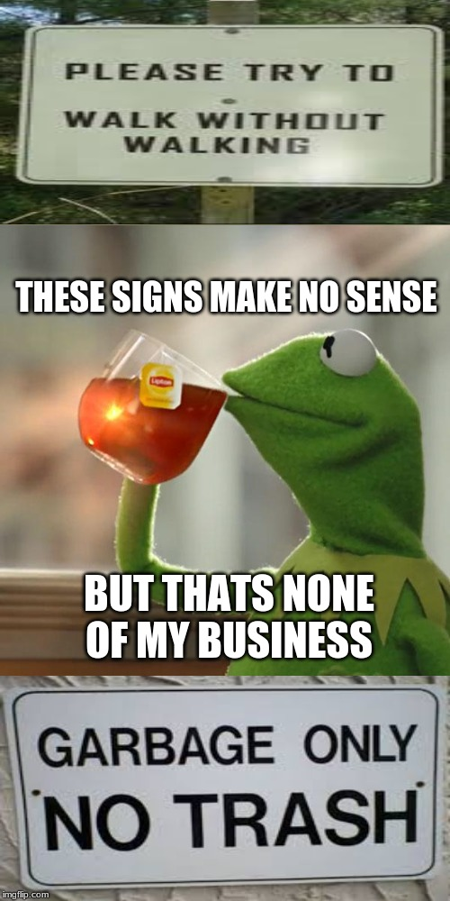 But Thats None Of My Business Meme | BUT THATS NONE OF MY BUSINESS THESE SIGNS MAKE NO SENSE | image tagged in memes,but thats none of my business,kermit the frog | made w/ Imgflip meme maker