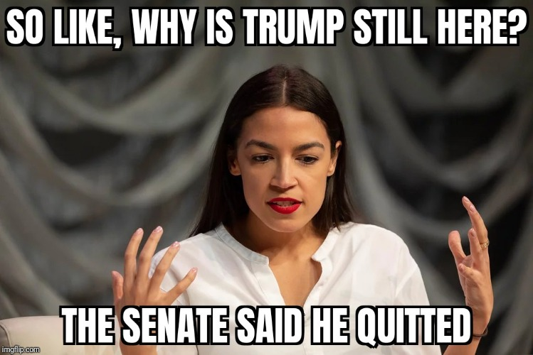 Quitted | image tagged in aoc,alexandria ocasio-cortez | made w/ Imgflip meme maker