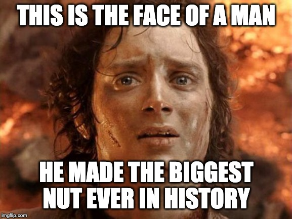 It's Finally Over |  THIS IS THE FACE OF A MAN; HE MADE THE BIGGEST NUT EVER IN HISTORY | image tagged in memes,its finally over | made w/ Imgflip meme maker