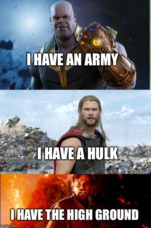 Here's Johnny Meme |  I HAVE AN ARMY; I HAVE A HULK; I HAVE THE HIGH GROUND | image tagged in memes,heres johnny | made w/ Imgflip meme maker