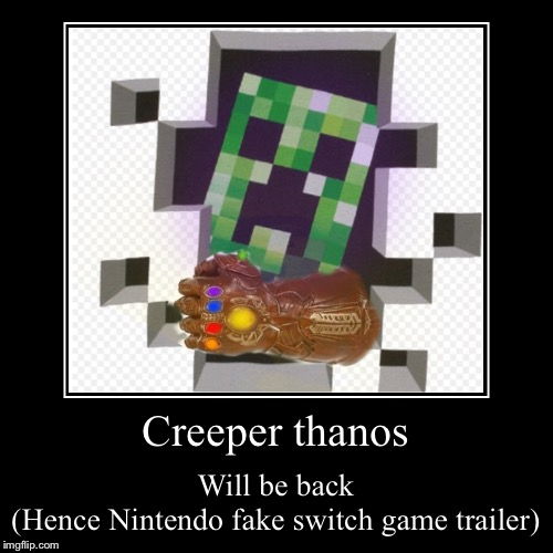 Minecraft: Endblocks is coming | Creeper thanos | Will be back(Hence Nintendo fake switch game trailer) | image tagged in demotivationals,minecraft creeper,thanos,endgame,trailer | made w/ Imgflip demotivational maker