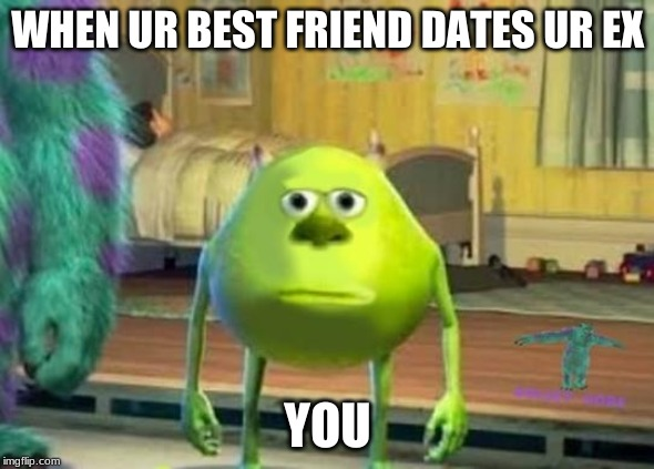 WHEN UR BEST FRIEND DATES UR EX YOU | image tagged in bruh moment,why me | made w/ Imgflip meme maker