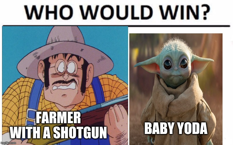 BABY YODA FARMER WITH A SHOTGUN | image tagged in funny memes,comparison | made w/ Imgflip meme maker