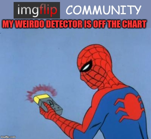 Love Flip! | MY WEIRDO DETECTOR IS OFF THE CHART COMMUNITY | image tagged in spiderman detector,imgflip users,imgflip humor | made w/ Imgflip meme maker